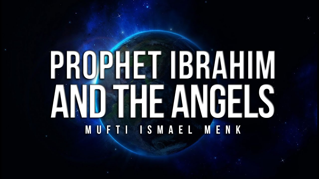 Prophet Ibrahim As And The Angels Mufti Ismail Menk Youtube