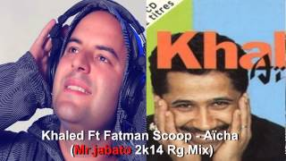 Khaled Ft Fatman Scoop - Aïcha (Mr.jabato 2k14 Rg.Mix)