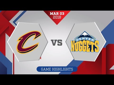Denver Nuggets Vs. Cleveland Cavaliers - March 3, 2018