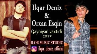 Ilqar Deniz ft Orxan Esqin Qayniyan Vaxtidi 2017
