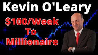 Kevin O'Leary- How To Invest $100 And Become A Millionaire