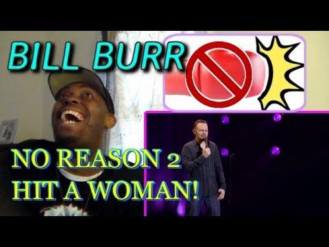 Bill Burr - No Reason To Hit A Woman REACTION!!!