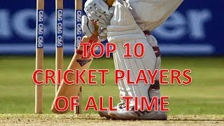 Top Ten Cricket Players Of All Time!!!