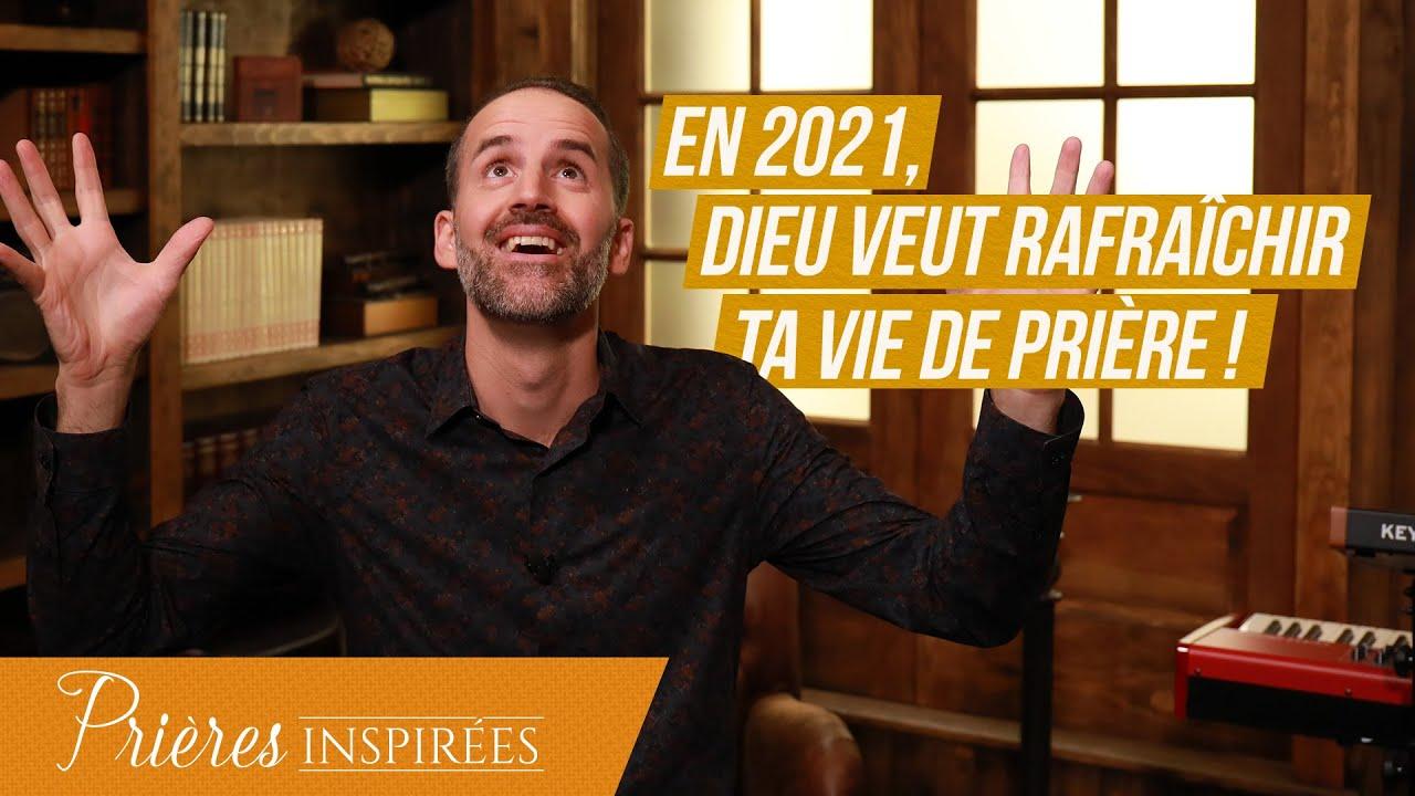 En 2021, Dieu veut rafraîchir ta vie de prière ! - Prières inspirées - Jérémy Sourdril