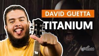 Baixar Titanium - David Guetta (aula de violão completa)