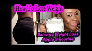 Extreme Weight Loss | Fast Fat Burning Apple Smoothie Recipe | Meal Replacement