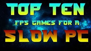 Top 10 FREE FPS Games For A Slow PC!