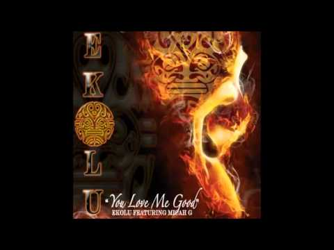 Ekolu Ft Micah G - You Love Me Good