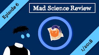 Mad Science Review Episode 6 - 1/2018