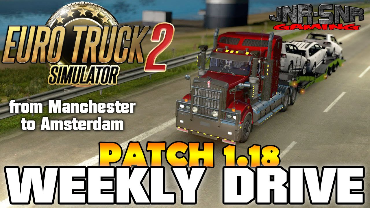 ETS 2 PATCH 1.18 | Manchester to Amsterdam Kenworth T908 ...