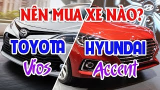 HYUNDAI Accent & TOYOTA Vios nên mua xe nào |Chọn phiên bản nào trong 4 phiên bản của Hyundai Accent