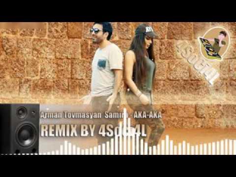 Arman Tovmasyan & Samira   AKA AKA REMIX By 4SoCi4L