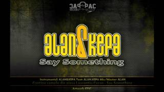 ALAN & KEPA - Say Something