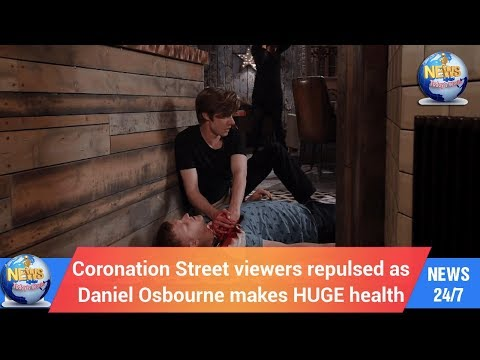 Today's World: Coronation Street viewers repulsed as Daniel Osbourne makes HUGE health