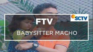 FTV SCTV - Babysitter Macho