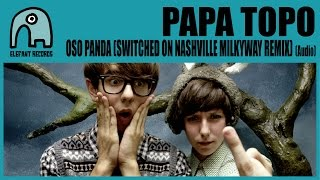PAPA TOPO - Oso Panda (Switched On Nashville Milkyway Remix) [Audio]