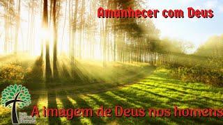 A imagem de Deus nos homens // Amanhecer com Deus // Igreja Presbiteriana Floresta - GV