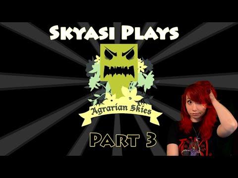 Skyasi Plays Agrarian Skies Part 3