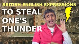 Common but strange British English Expressions: TO STEAL ONE'S THUNDER
