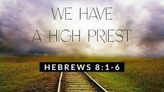 "Hebrews 8:1-6  ""We Have a High Priest"" - Pastor Matthew Johnson"