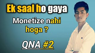 Monetize nahi hoga kya ek saal ho gaya ! monetize enable kab hoga, QNA #2
