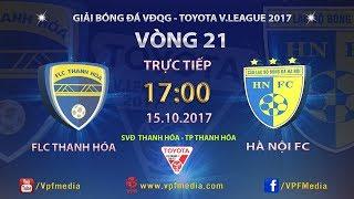 FULL | FLC THANH HÓA vs HÀ NỘI FC | VÒNG 21 TOYOTA V LEAGUE 2017