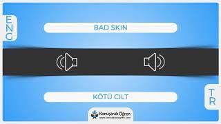 Bad skin Nedir? Bad skin İngilizce Türkçe Anlamı Ne Demek? Telaffuzu Nasıl Okunur? Çeviri Sözlük