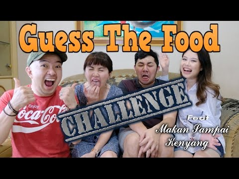 GUESS THE FOOD CHALLENGE - FEAT MAKAN SAMPAI KENYANG