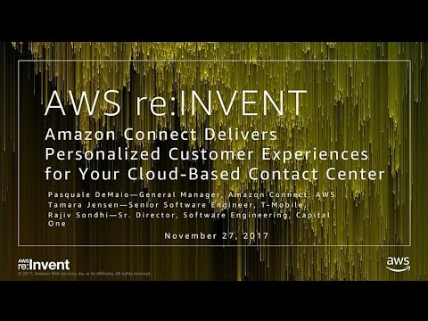 AWS re:Invent 2017: Amazon Connect Delivers Personalized Customer Experiences (BAP202)
