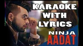 AADAT KARAOKE WITH LYRICS INSTRUMENTAL - NINJA | PARMISH VERMA| Latest Punjabi Songs Music