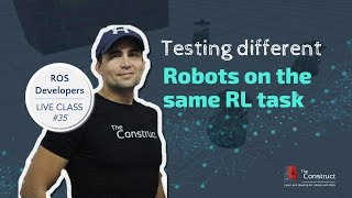 ROS Developers LIVE-Class #35: Testing Different Robots on the Same Reinforcement Learning Task
