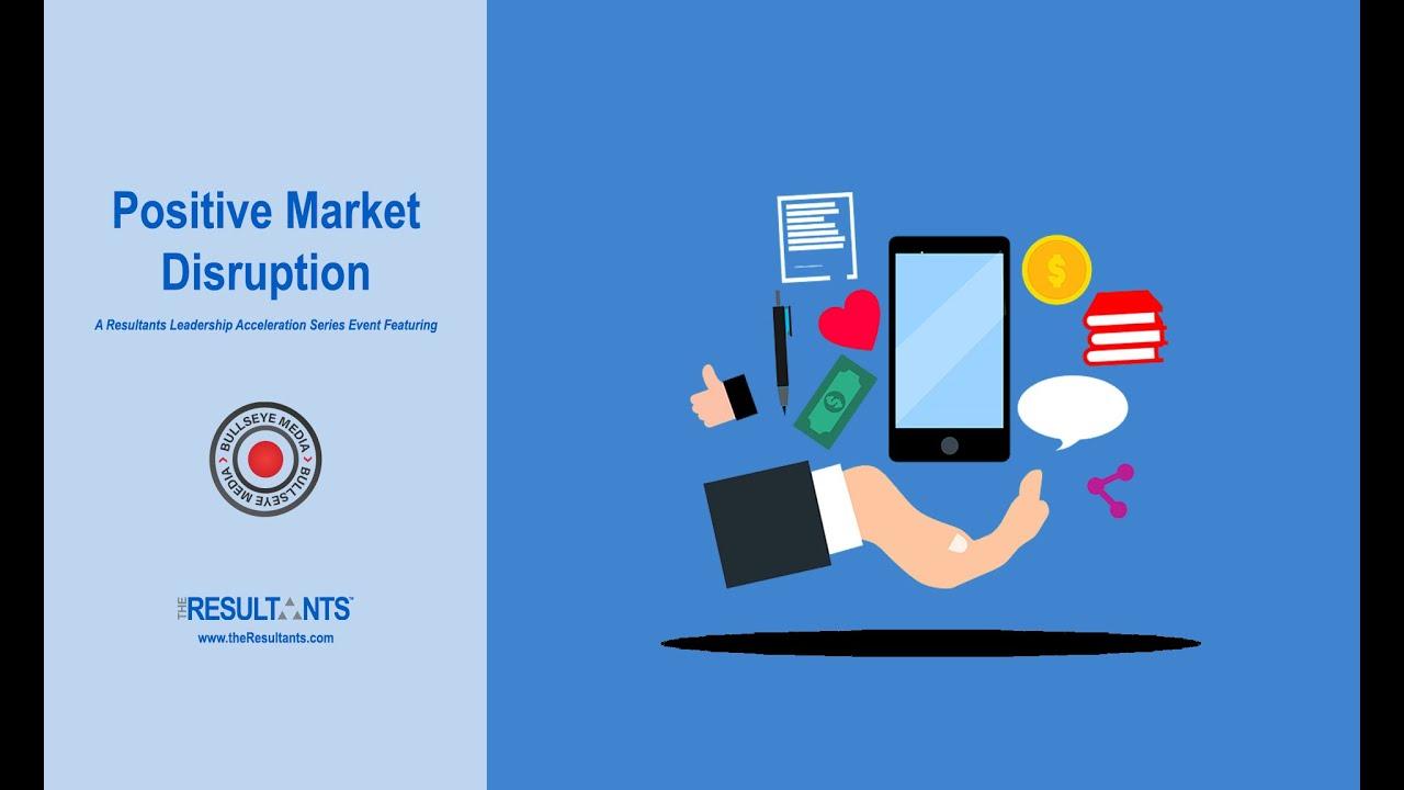 Positive Market Disruption