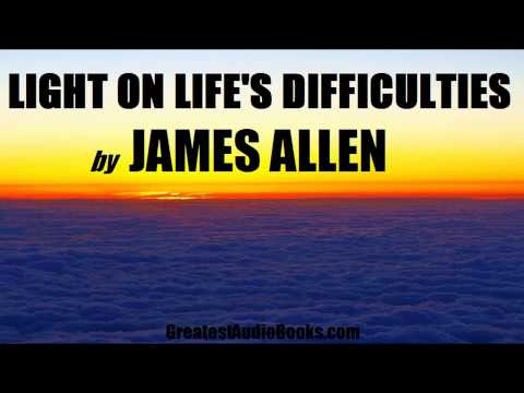 LIGHT ON LIFE'S DIFFICULTIES by James Allen - FULL AudioBook | GreatestAudioBooks.com