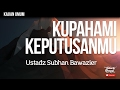 Kajian Islam : Kupahami Keputusanmu - Ustadz Subhan Bawazier