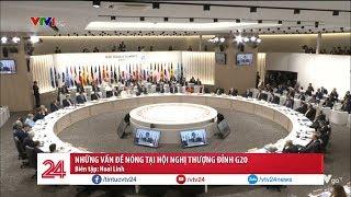 Những vấn đề nóng tại Hội nghị Thượng đỉnh G20   VTV24