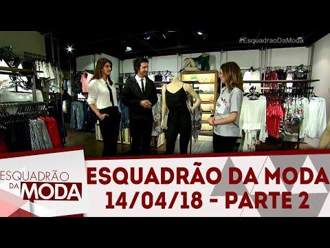 Esquadrão da Moda (14/04/18) | Parte 2
