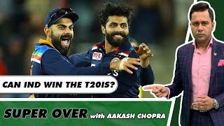IND's BEST XI might not PLAY the T20Is against AUS? | Super Over with Aakash Chopra