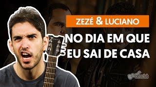 No Dia Em Que Eu Saí De Casa - Zezé Di Camargo e Luciano (aula de violão simplificada)
