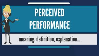 What is PERCEIVED PERFORMANCE? What does PERCEIVED PERFORMANCE mean?