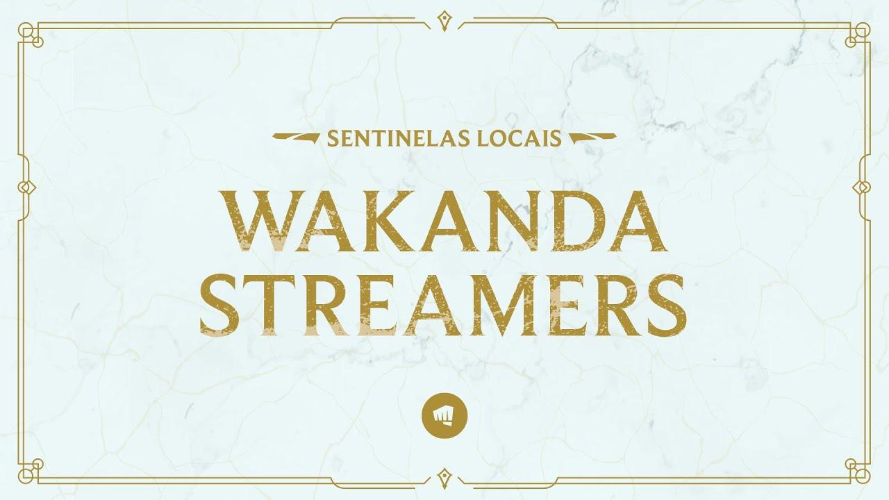 League of Legends: Sentinelas Locais | Wakanda Streamers