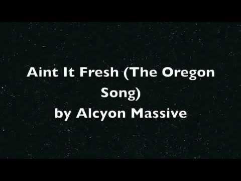The Oregon Song   Ain't It Fresh   Alcyon Massive ~ LYRICS