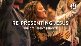 Re-Presenting Jesus | Sunday Night Service