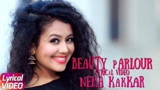 Beauty Parlour | Lyrical | Neha Kakkar & Ikka | Latest Punjabi Song 2018