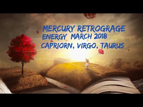 Mercury Retrograge Energy: March 2018 Capriorn, Virgo, Taurus
