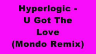 Hyperlogic - U Got The Love (Mondo Remix)