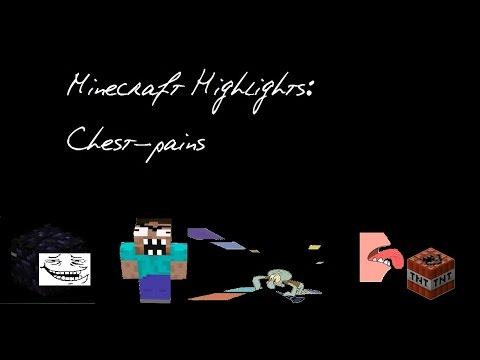 Minecraft Highlights: Chest-pains!