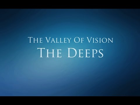 The Valley of Vision - The Deeps (Penitence and Deprecation)