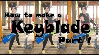 Cosplay Tutorial: How to Make a Keyblade (Part 1)
