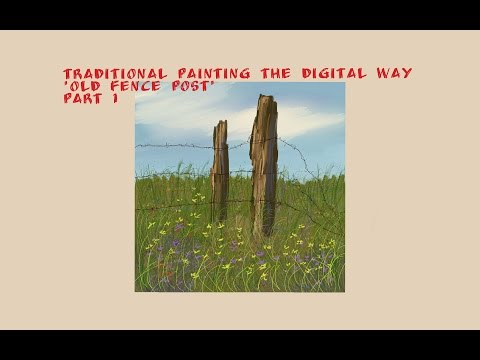 Traditional Painting the Digital Way: Old Fence Post-Part 1