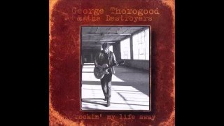 Watch George Thorogood  The Destroyers Rocking My Life Away video